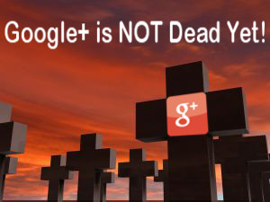 Google Plus is NOT Dead Yet