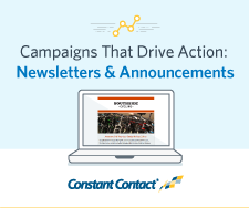 Campaigns That Drive Action - Newsletters and Announcements