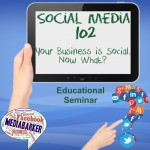 Social Media 102- You're Social, Now What? Making Social Media Work for Your Business