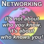 Networking - It's not about who you know, it's about who knows you!