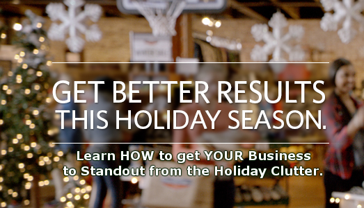 Get better holiday results. Learn how to get your business to standout in the holiday clutter.