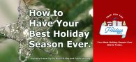 How to Have the Best Holiday Season Ever